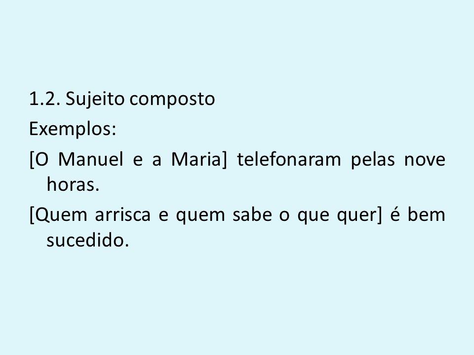 1.2. Sujeito composto Exemplos: [O Manuel e a Maria] telefonaram pelas nove horas.